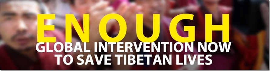 ENOUGH! GLOBAL INTERVENTION NOW TO SAVE TIBETAN LIVES